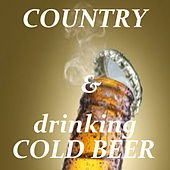 Country & Drinking Cold Beer by Various Artists