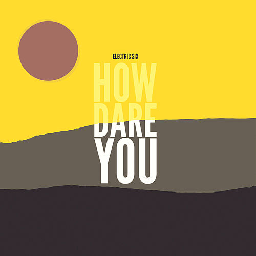 How Dare You by Electric Six
