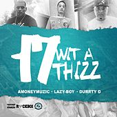17 Wit a Thizz (feat. Amoneymuzic & Durrty D) by Lazyboy