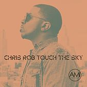 Touch The Sky by Chris Rob