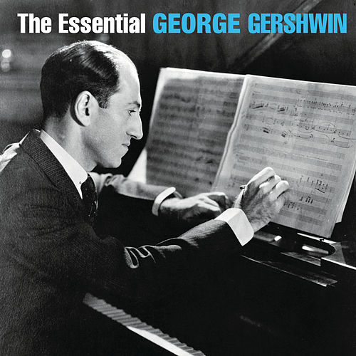 The Essential George Gershwin by George Gershwin