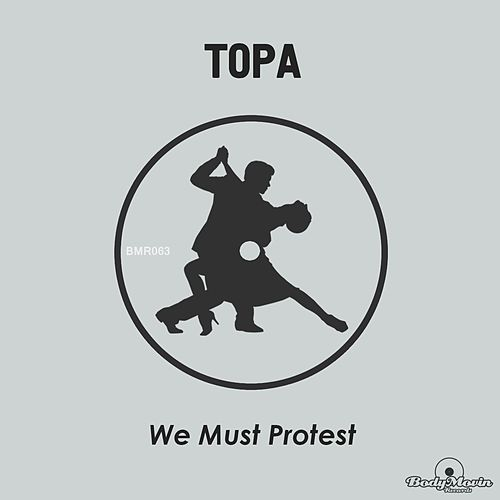 We Must Protest by Topa