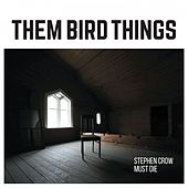 Stephen Crow Must Die von Them Bird Things
