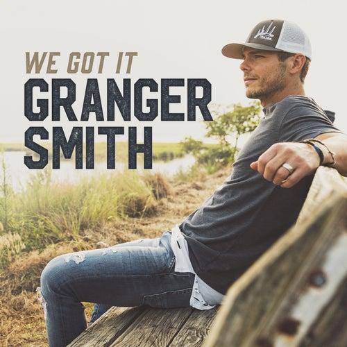 We Got It by Granger Smith