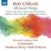 Bob Chilcott: All Good Things by Commotio