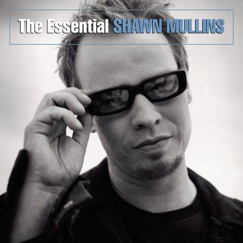 The Essential Shawn Mullins by Shawn Mullins