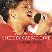 Shirley Caesar Live    .... He Will Come by Shirley Caesar