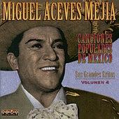 Canciones Populares Mexicanas - Sus Grandes Éxitos - Vol.4 by Miguel Aceves Mejia