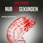Nur 15 Sekunden (Gekürzt) von Kate Pepper