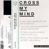 Cross My Mind Mixtape by A R I Z O N A