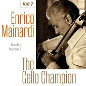 Enrico Mainardi - The Cello Champion, Vol. 7 de Enrico Mainardi