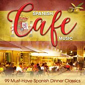Spanish Café Music: 99 Must-Have Spanish Dinner Classics von Various Artists