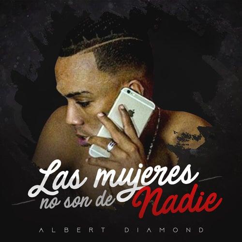 Las Mujeres No Son de Nadie by Albert Diamond