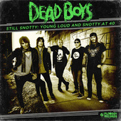 Still Snotty: Young, Loud and Snotty at 40 by Dead Boys