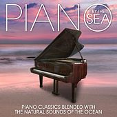 Piano by the Sea: Piano Classics Blended with the Natural Sounds of the Ocean by Various Artists