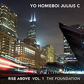Rise Above, Vol. 1: The Foundation by Yo Homeboi Julius C