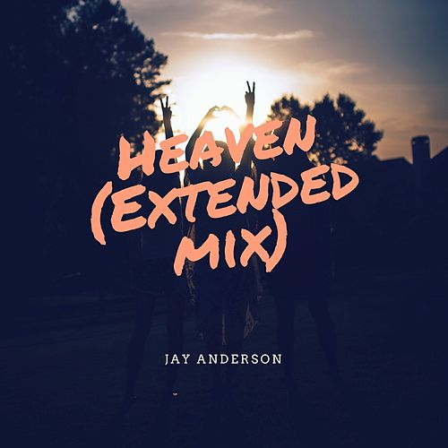 Heaven (Extended Mix) by Jay Anderson