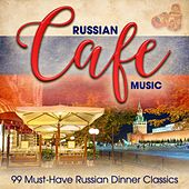 Russian Café Music: 99 Must-Have Russian Dinner Classics by Various Artists