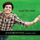 Exalted God: Praise & Harmony (A Cappella Worship) by Acappella