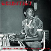 The Dub Album They Didn't Want You To Hear by Scientist