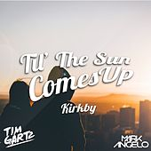 Til' The Sun Comes Up by Kirkby