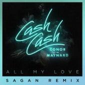 All My Love (feat. Conor Maynard) (Sagan Remix) by Cash Cash