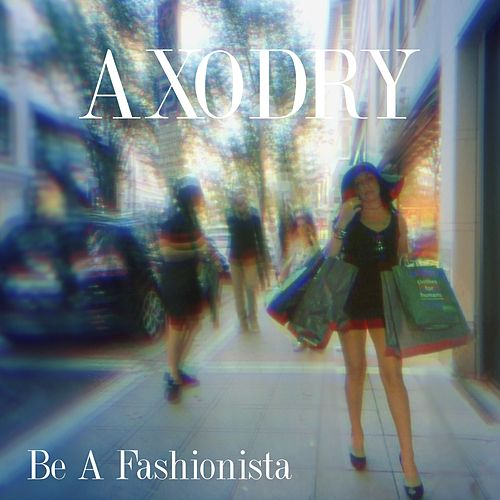Be a Fashionista by Axodry