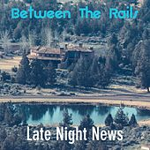 Between the Rails by Late Night News