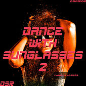 Dance With Sunglasses, Vol. 2 by Various Artists