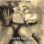 Give Me Your Love (Da Groove) [Instrumental] by Cornell C.C. Carter
