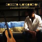 Aires Populares Latinoamericanos by Roberto Alonso Ochoa