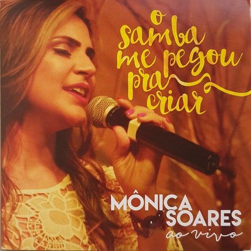 O Samba Me Pegou pra Criar (Ao Vivo) by Mônica Soares