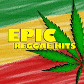 Epic Reggae Hits by Various Artists