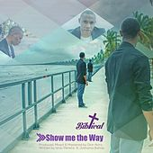 Show Me the Way by Biblical