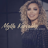 Fantástico Amor de Mylla Karvalho