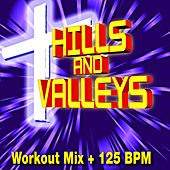 Hills and Valleys (Workout Mix + 125 BPM) by Christian Workout Hits Group