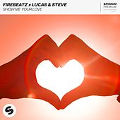 Show Me Your Love von Firebeatz x Lucas