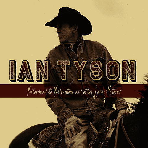 Yellowhead To Yellowstone and other Love Stories by Ian Tyson