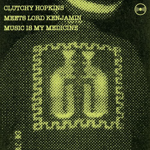 Music Is My Medicine by Clutchy Hopkins