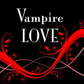 Vampire Love… by Various Artists