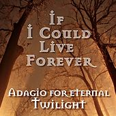 If I Could Live Forever: Adagio For Eternal Twilight by Various Artists