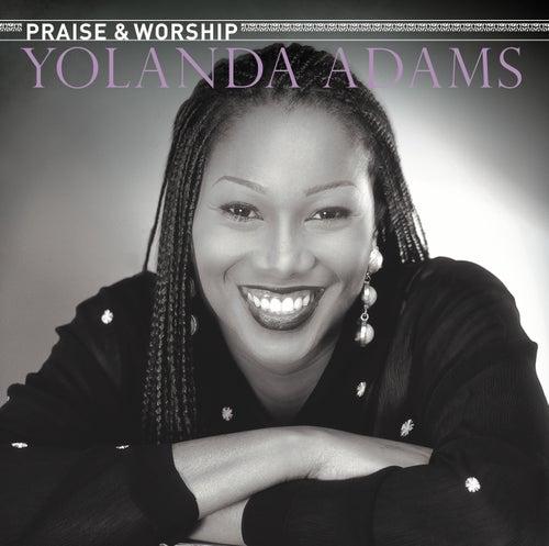 The Praise & Worship Songs of Yolanda Adams by Yolanda Adams