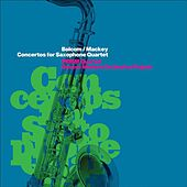 Bolcom & Mackey: Concertos for Saxophone Quartet by Prism Quartet