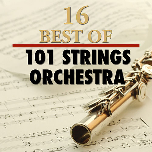 16 Best of 101 Strings Orchestra by 101 Strings Orchestra