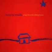 Songs from the Talking House de Annette Wasilik