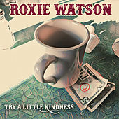 Try a Little Kindness by Roxie Watson