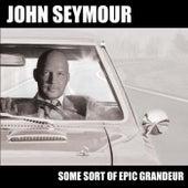 Some Sort of Epic Grandeur by John Seymour