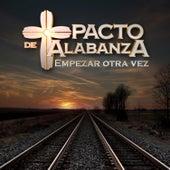 Empezar Otra Vez by Pacto de Alabanza