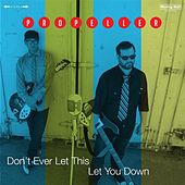 Don't Ever Let This Let You Down by Propeller