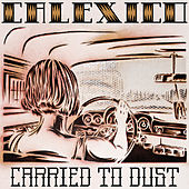 Carried to Dust de Calexico